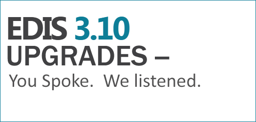 EDIS 3.10 Upgrades – You spoke.  We listened.